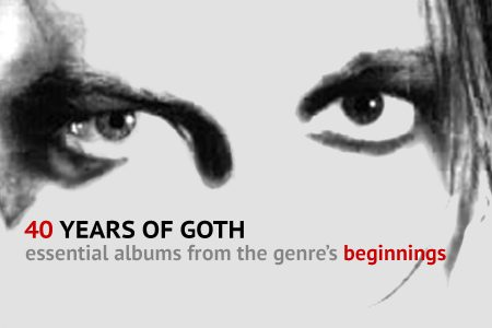 40 Years of Goth: Essential Albums from the Genre's